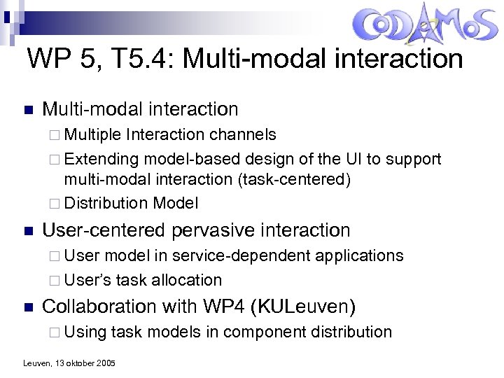 WP 5, T 5. 4: Multi-modal interaction n Multi-modal interaction ¨ Multiple Interaction channels
