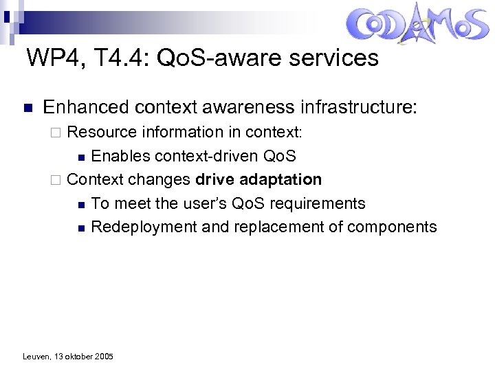 WP 4, T 4. 4: Qo. S-aware services n Enhanced context awareness infrastructure: Resource