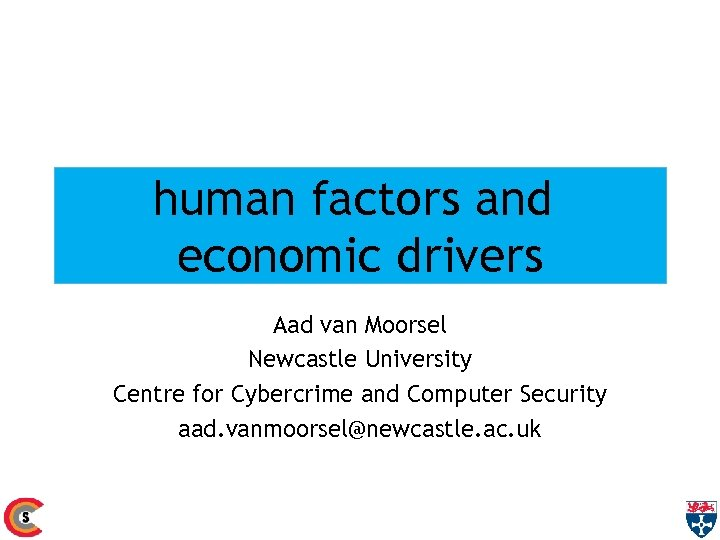 human factors and economic drivers Aad van Moorsel Newcastle University Centre for Cybercrime and