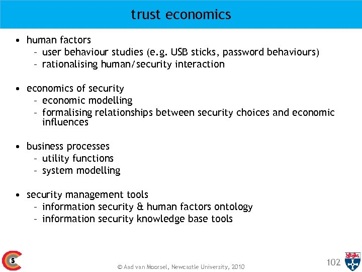trust economics • human factors – user behaviour studies (e. g. USB sticks, password