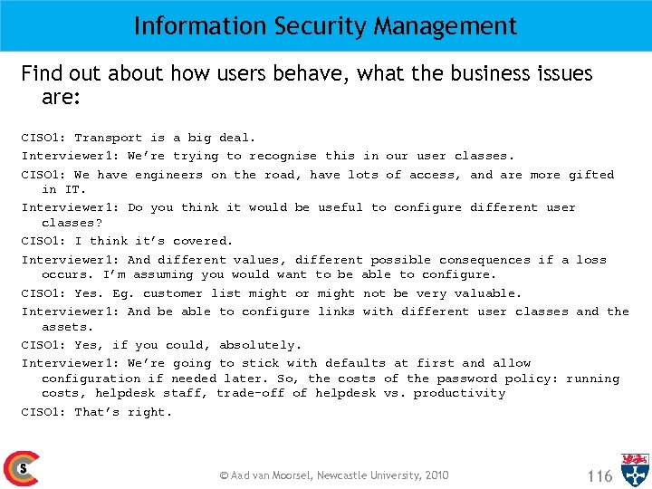 Information Security Management Find out about how users behave, what the business issues are: