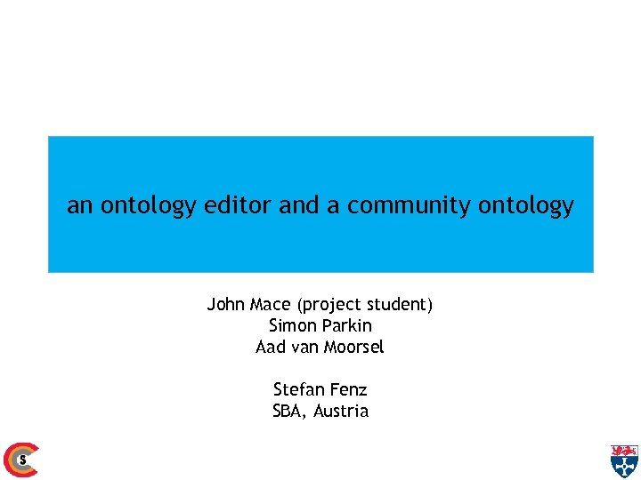 an ontology editor and a community ontology John Mace (project student) Simon Parkin Aad