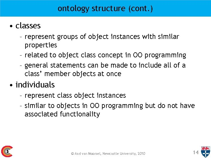 ontology structure (cont. ) • classes – represent groups of object instances with similar