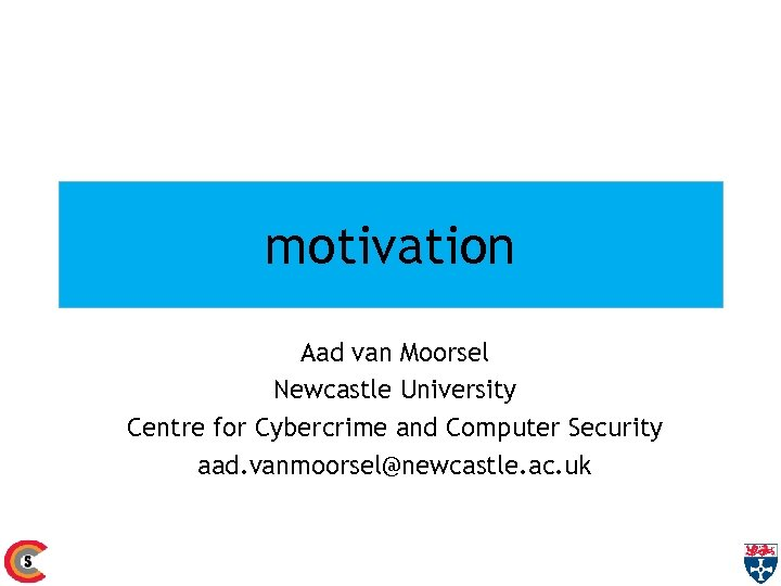 motivation Aad van Moorsel Newcastle University Centre for Cybercrime and Computer Security aad. vanmoorsel@newcastle.
