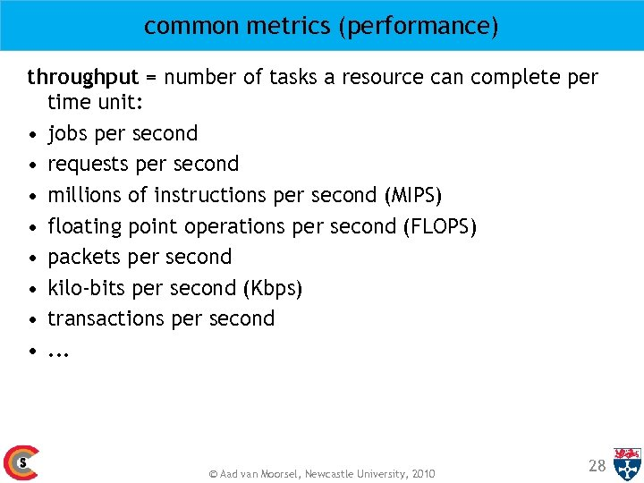 common metrics (performance) throughput = number of tasks a resource can complete per time
