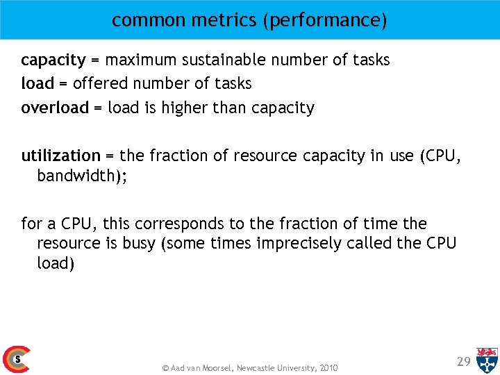 common metrics (performance) capacity = maximum sustainable number of tasks load = offered number