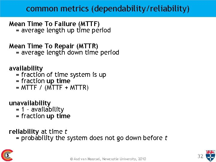common metrics (dependability/reliability) Mean Time To Failure (MTTF) = average length up time period