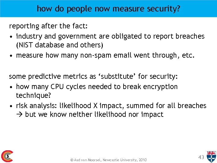how do people now measure security? reporting after the fact: • industry and government