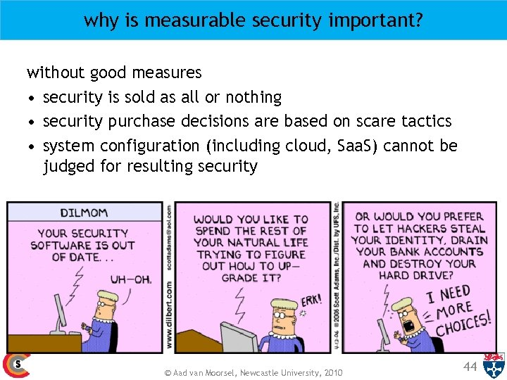 why is measurable security important? without good measures • security is sold as all