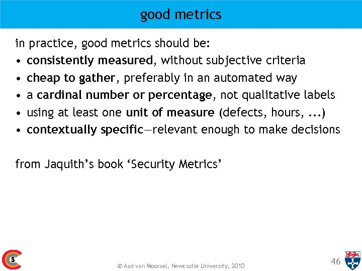 good metrics in practice, good metrics should be: • consistently measured, without subjective criteria