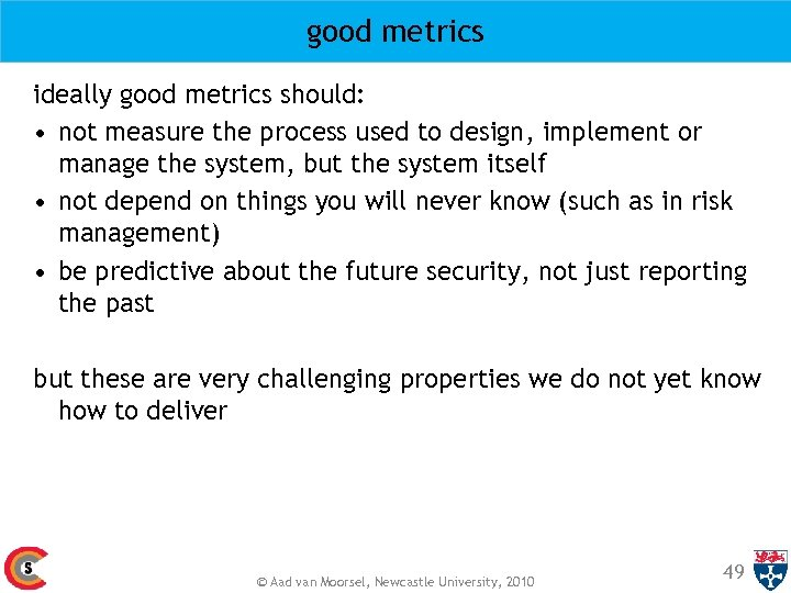 good metrics ideally good metrics should: • not measure the process used to design,