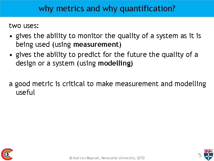 why metrics and why quantification? two uses: • gives the ability to monitor the