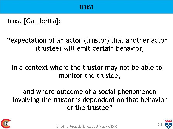 "trust [Gambetta]: ""expectation of an actor (trustor) that another actor (trustee) will emit certain"