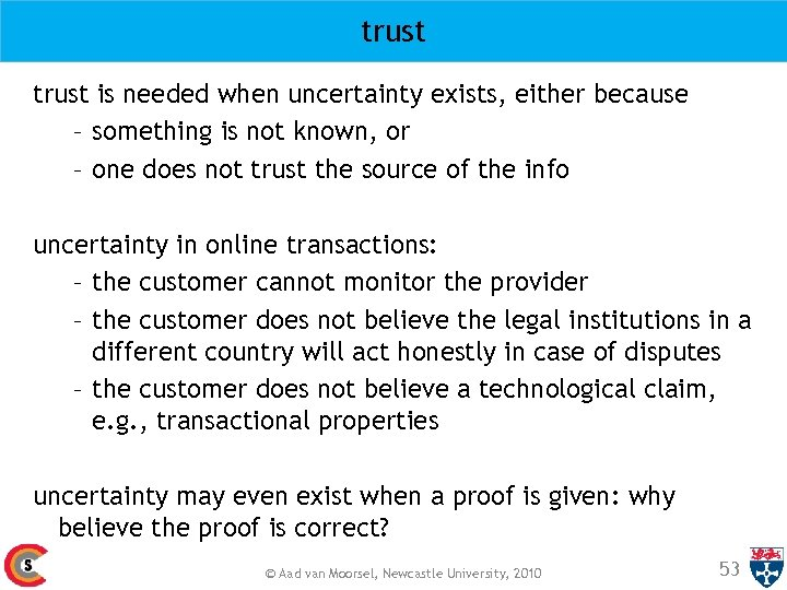trust is needed when uncertainty exists, either because – something is not known, or