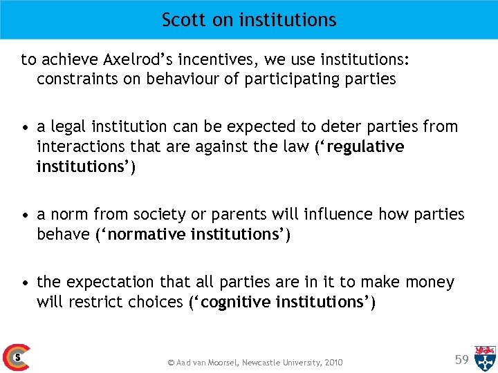 Scott on institutions to achieve Axelrod's incentives, we use institutions: constraints on behaviour of