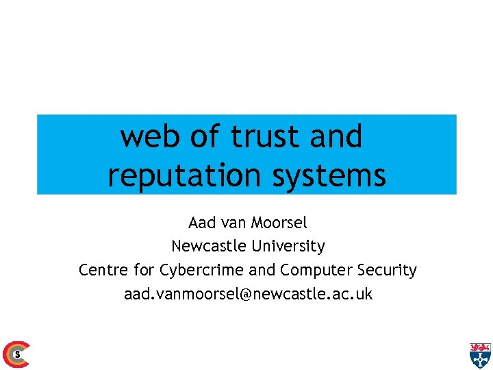 web of trust and reputation systems Aad van Moorsel Newcastle University Centre for Cybercrime
