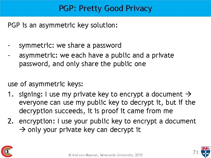 PGP: Pretty Good Privacy PGP is an asymmetric key solution: - symmetric: we share