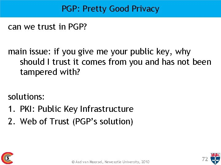 PGP: Pretty Good Privacy can we trust in PGP? main issue: if you give