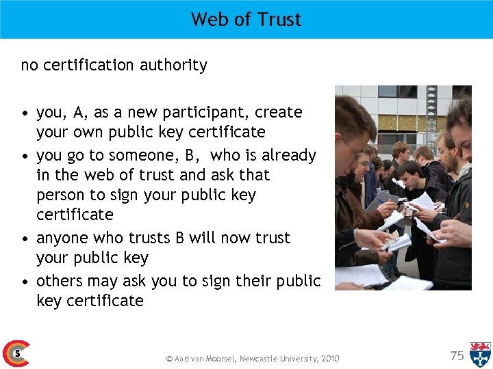 Web of Trust no certification authority • you, A, as a new participant, create