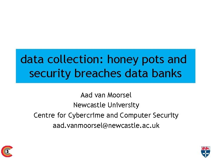 data collection: honey pots and security breaches data banks Aad van Moorsel Newcastle University