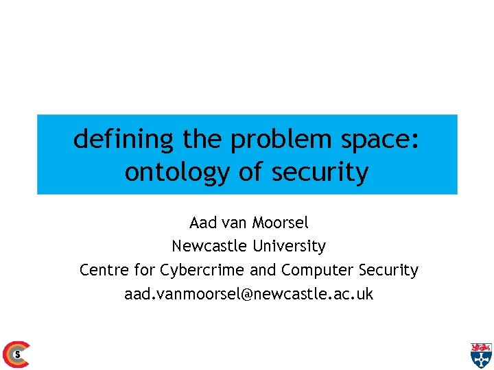 defining the problem space: ontology of security Aad van Moorsel Newcastle University Centre for