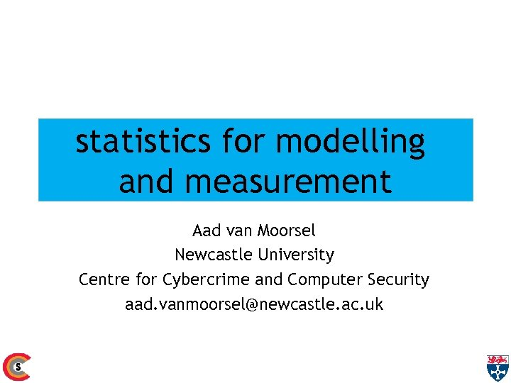 statistics for modelling and measurement Aad van Moorsel Newcastle University Centre for Cybercrime and