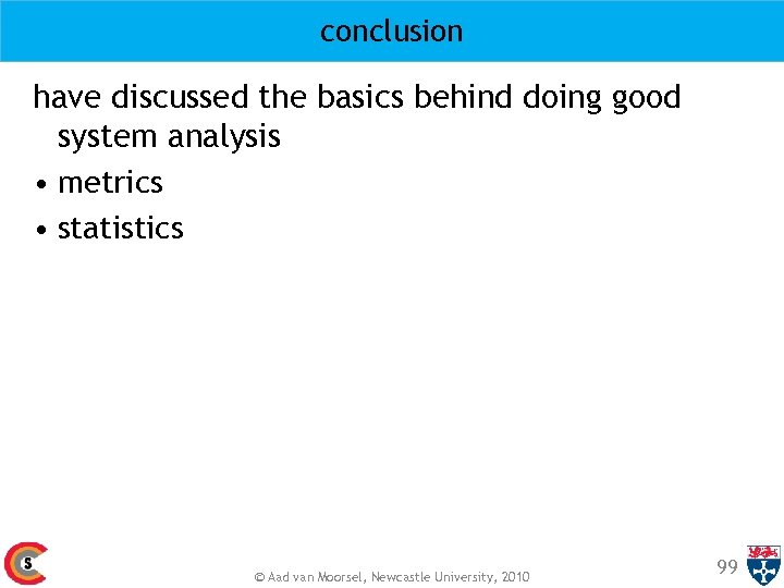 conclusion have discussed the basics behind doing good system analysis • metrics • statistics