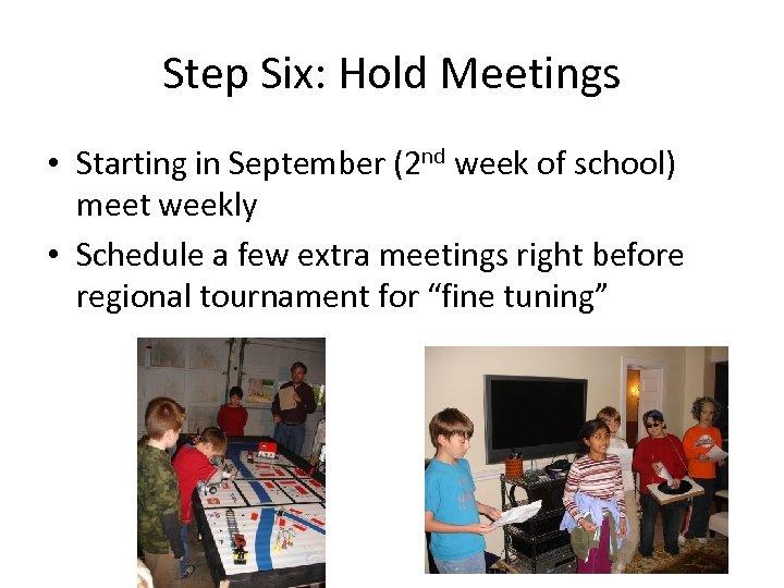 Step Six: Hold Meetings • Starting in September (2 nd week of school) meet