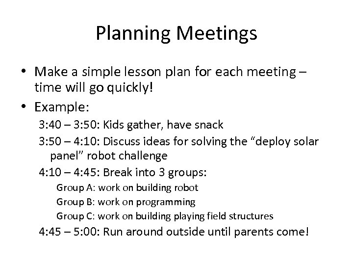 Planning Meetings • Make a simple lesson plan for each meeting – time will