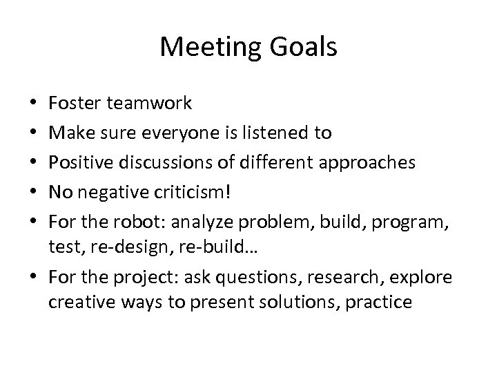 Meeting Goals Foster teamwork Make sure everyone is listened to Positive discussions of different