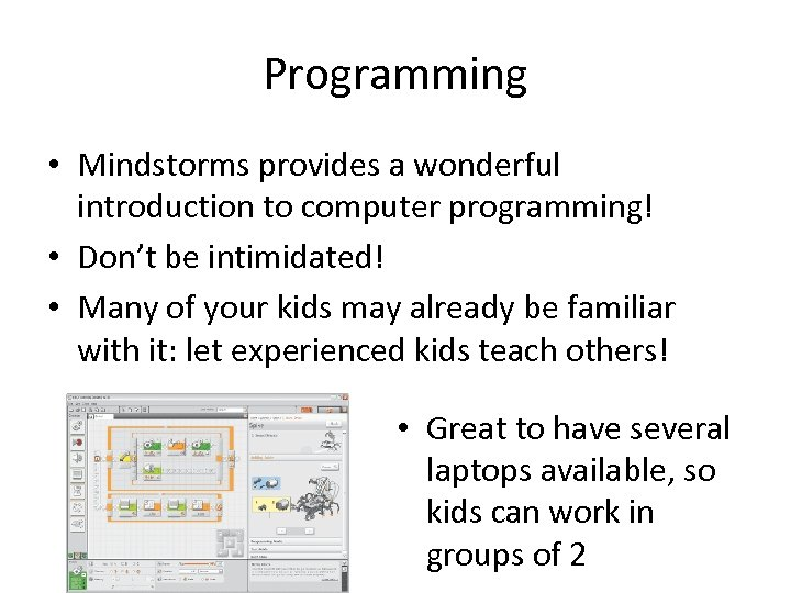 Programming • Mindstorms provides a wonderful introduction to computer programming! • Don't be intimidated!