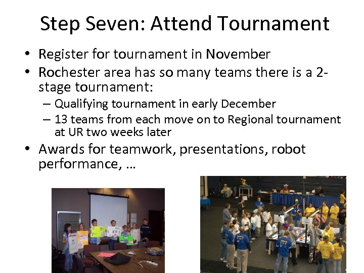 Step Seven: Attend Tournament • Register for tournament in November • Rochester area has