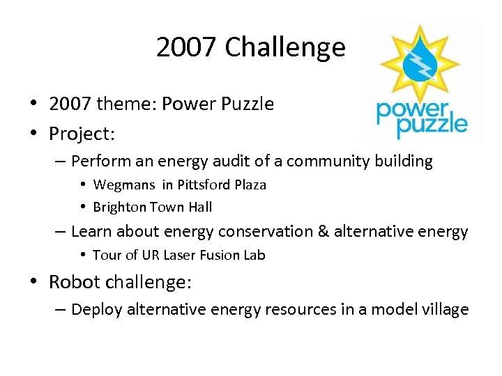 2007 Challenge • 2007 theme: Power Puzzle • Project: – Perform an energy audit