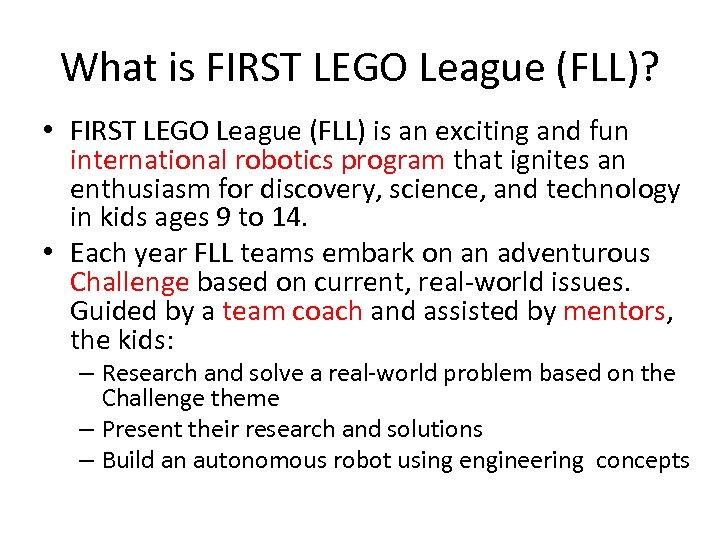 What is FIRST LEGO League (FLL)? • FIRST LEGO League (FLL) is an exciting