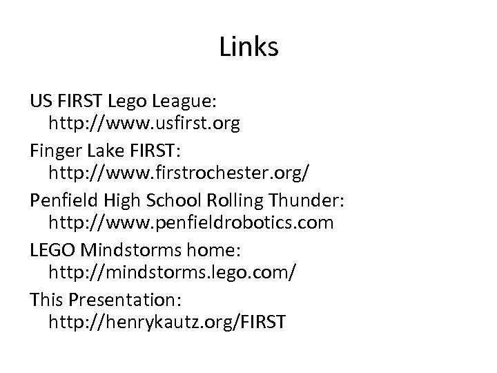 Links US FIRST Lego League: http: //www. usfirst. org Finger Lake FIRST: http: //www.