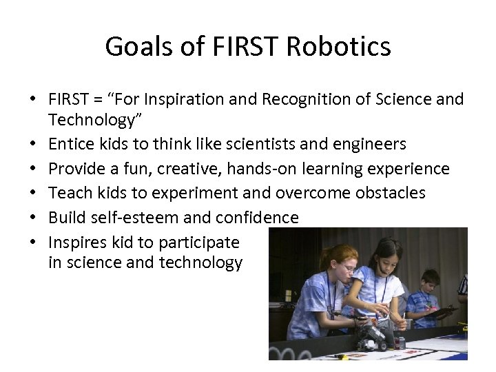"""Goals of FIRST Robotics • FIRST = """"For Inspiration and Recognition of Science and"""