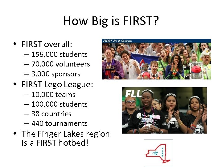 How Big is FIRST? • FIRST overall: – 156, 000 students – 70, 000