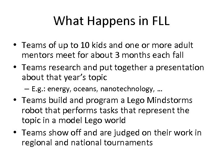 What Happens in FLL • Teams of up to 10 kids and one or