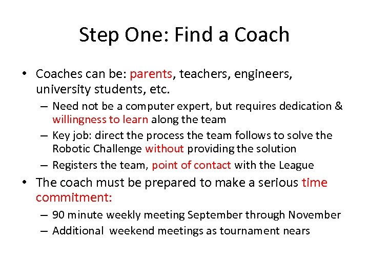 Step One: Find a Coach • Coaches can be: parents, teachers, engineers, university students,