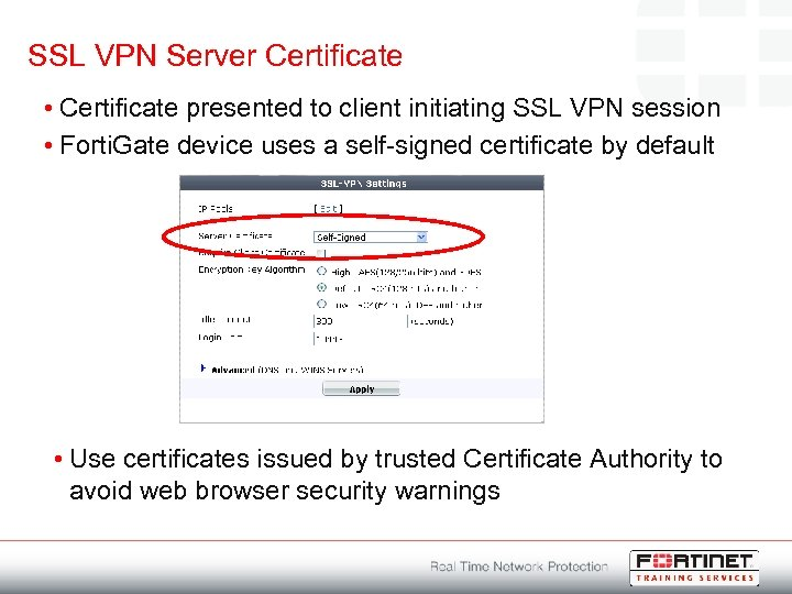 SSL VPN Server Certificate • Certificate presented to client initiating SSL VPN session •