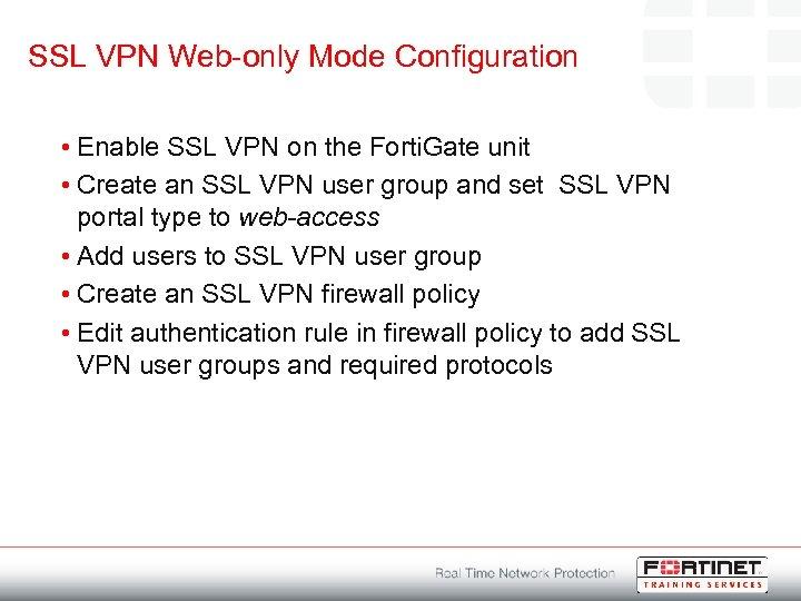 SSL VPN Web-only Mode Configuration • Enable SSL VPN on the Forti. Gate unit