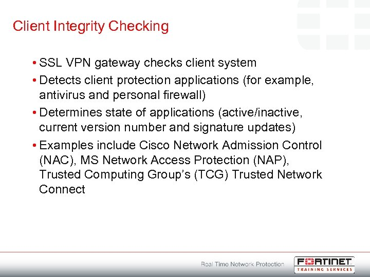 Client Integrity Checking • SSL VPN gateway checks client system • Detects client protection
