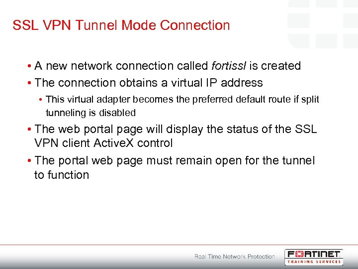 SSL VPN Tunnel Mode Connection • A new network connection called fortissl is created