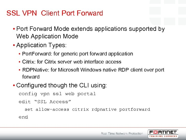 SSL VPN Client Port Forward • Port Forward Mode extends applications supported by Web