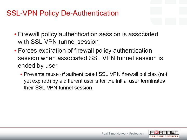 SSL-VPN Policy De-Authentication • Firewall policy authentication session is associated with SSL VPN tunnel