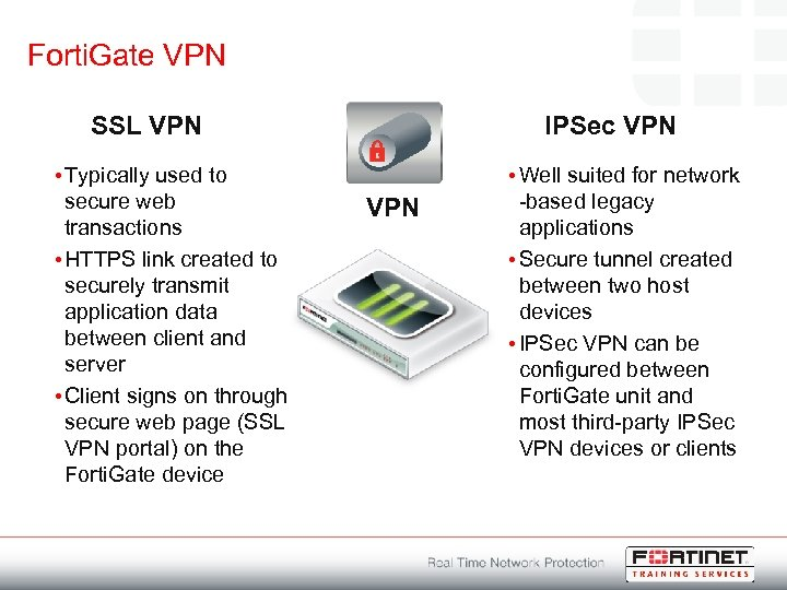 Forti. Gate VPN SSL VPN • Typically used to secure web transactions • HTTPS