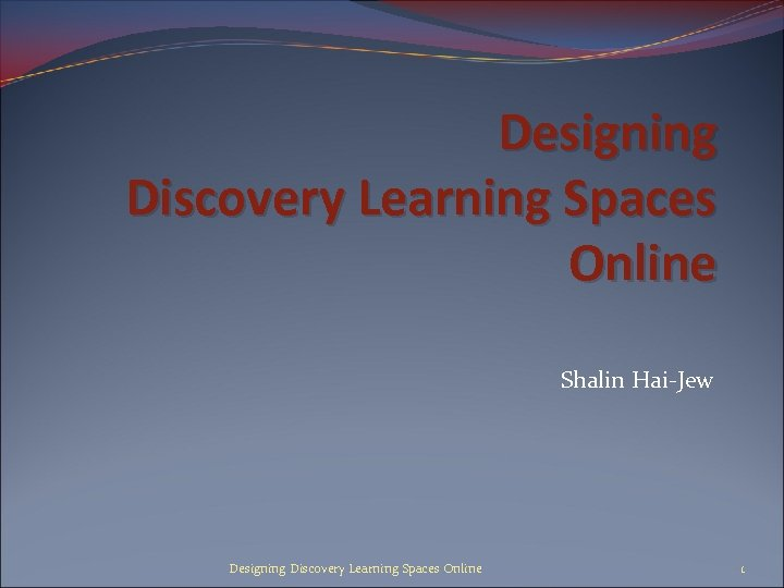 Designing Discovery Learning Spaces Online Shalin Hai-Jew Designing Discovery Learning Spaces Online 1