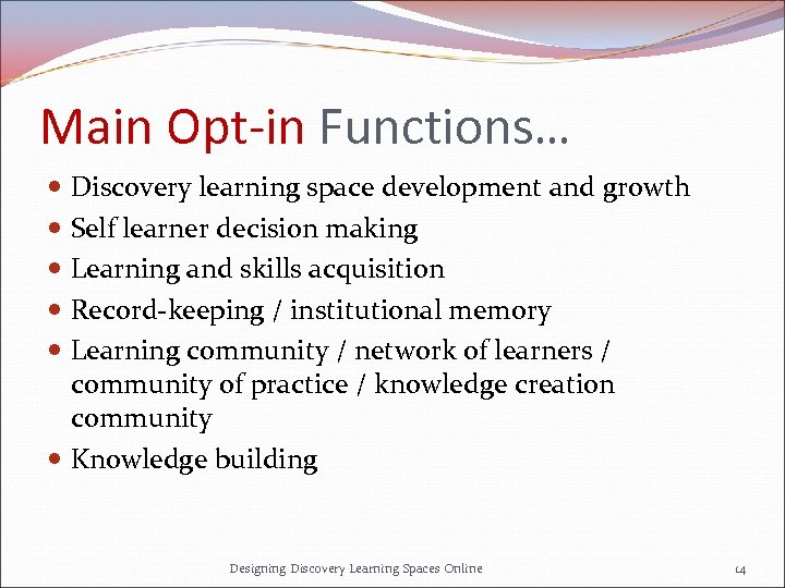 Main Opt-in Functions… Discovery learning space development and growth Self learner decision making Learning