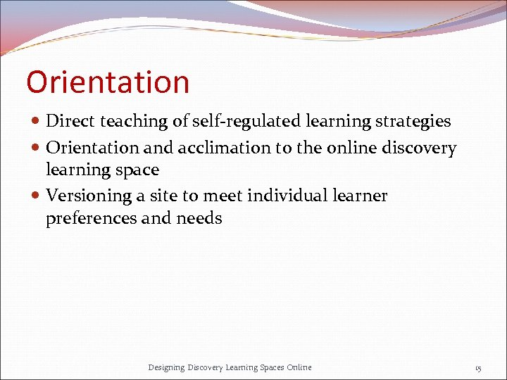 Orientation Direct teaching of self-regulated learning strategies Orientation and acclimation to the online discovery