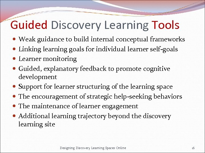 Guided Discovery Learning Tools Weak guidance to build internal conceptual frameworks Linking learning goals